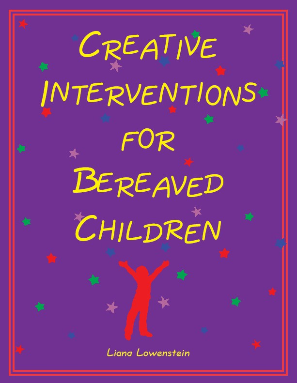 Creative Interventions for Bereaved Children By Lowenstein, Liana